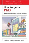 How to Get a PhD: A Handbook for Students and Their Supervisors - Estelle Phillips, Derek S. Pugh