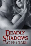 Deadly Shadows  - Jaycee Clark