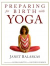 Preparing for Birth with Yoga: Empowering and Effective Exercise for Pregnancy and Childbirth (Women's health & parenting) - Janet Balaskas