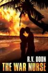The War Nurse: A WWII Family Saga - R.V. Doon