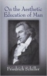 On the Aesthetic Education of Man - Friedrich von Schiller, Reginald Snell