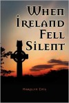 When Ireland Fell Silent: A Story of a Family's Struggle Against Famine and Eviction - Harolyn Enis