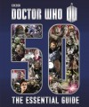 Doctor Who - The Essential Guide to 50 Years of Doctor Who - Justin Richards