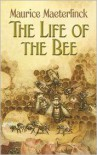 The Life of the Bee - Maurice Maeterlinck,  Alfred Sutro (Translator),  Edwin Way Teale (Introduction)