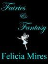 Fairies & Fantasy - Felicia Mires