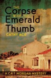 The Corpse with the Emerald Thumb - Cathy Ace