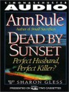 Dead By Sunset: Perfect Husband, Perfect Killer? (Audio) - Sharon Gless, Ann Rule