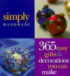 Simply Handmade: 365 Easy Gifts & Decorations You Can Make - Meredith Press, Carol Field Dahlstrom