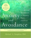 Anxiety and Avoidance: A Universal Treatment for Anxiety, Panic, and Fear - Michael A. Tompkins