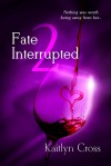 Fate Interrupted 2 - Kaitlyn Cross