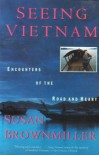 Seeing Vietnam: Encounters of the Road and Heart - Susan Brownmiller