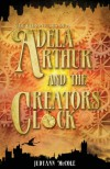Adela Arthur and the Creator's Clock - Judyann McCole