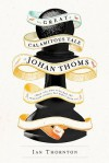 The Great & Calamitous Tale of Johan Thoms: How One Man Scorched the Twentieth Century But Didn't Mean To - Ian  Thornton