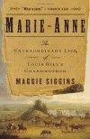 Marie-Anne: The Extraordinary Life of Louis Riel's Grandmother - Maggie Siggins