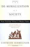 The De-moralization Of Society: From Victorian Virtues to Modern Values - Gertrude Himmelfarb