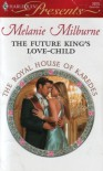 The Future King's Love-Child (Royal House of Karedes) - Melanie Milburne
