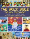 The Brick Bible: The New Testament: A New Spin on the Story of Jesus - Brendan Powell Smith
