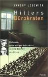 Hitlers Bürokraten. Eichmann, seine willigen Vollstrecker und die Banalität des Bösen - Yaacov Lozowick, Christoph Münz