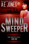 Mind Sweeper (Mind Sweeper Series Book One) - A.E.  Jones