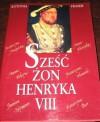 Sześć żon Henryka VIII - Antonia Fraser