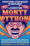 Everything I Ever Needed to Know About _____* I Learned from Monty Python: *History, Art, Poetry, Communism, Philosophy, the Media, Birth, Death, Religion, Literature, Latin, Transvestites, Botany, the French, Class Systems, Mythology, Fish Slapping, a... - Brian Cogan, Jeff Massey