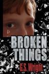 Broken Things - G.S. Wright