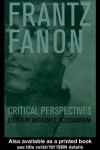 Frantz Fanon: Critical Perspectives - Anthony C. Alessandrini