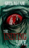 The Undying Love - Greg McCabe