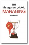 The Management Guide to Managing: Succeeding by Design rather than Luck - Kate Keenan