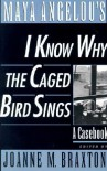Maya Angelou's I Know Why the Caged Bird Sings: A Casebook - Joanne M. Braxton