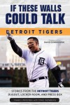 If These Walls Could Talk: Detroit Tigers: Stories from the Detroit Tigers' Dugout, Locker Room, and Press Box - Mario Impemba, Mike Isenberg