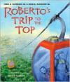 Roberto's Trip to the Top - John B. Paterson Jr., John B. Paterson Sr., Renato Alarcao