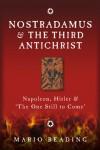 Nostradamus & The Third Antichrist: Napoleon, Hitler & 'The One Still to Come' - Mario Reading