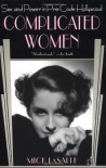 Complicated Women: Sex and Power in Pre-Code Hollywood - Mick LaSalle
