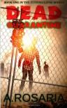 Dead Quarantine (Zombieclypse) (Volume 1) - A Rosaria