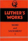 Luther's Works: Word and Sacrament I - E. Theodore Bachmann (Editor),  Helmut T. Lehmann (Editor)