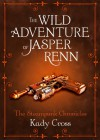 The Wild Adventure of Jasper Renn (The Steampunk Chronicles) - Kady Cross