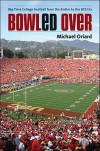 Bowled Over: Big-Time College Football from the Sixties to the BCS Era - Michael Oriard