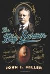The Big Scrum: How Teddy Roosevelt Saved Football - John J. Miller