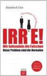 Irre - Wir behandeln die Falschen - Manfred Lütz, Eckart von Hirschhausen