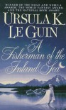 A Fisherman of the Inland Sea - Ursula K. Le Guin
