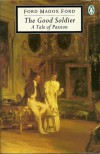 The Good Soldier: A Tale of Passion - Ford Madox Ford