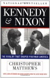 Kennedy and Nixon: The Rivalry That Shaped Postwar America - Christopher J. Matthews