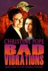 Bad Vibrations  - Christine Pope