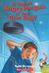 Is That An Angry Penguin In Your Gym Bag? - Todd Strasser