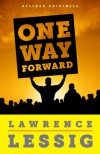 One Way Forward: The Outsider's Guide to Fixing the Republic - Lawrence Lessig