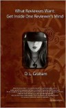 What Reviewers Want: Get Inside One Reviewer's Mind - D.L. Graham, Rob Graham