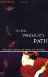 On the Warrior's Path: Philosophy, Fighting, and Martial Arts Mythology - Daniele Bolelli, Richard Heckler