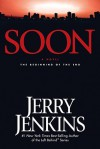 Soon: The Beginning of the End - Jerry B. Jenkins