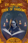 Eve Hallows and the Book of Shadows - Robert  Gray